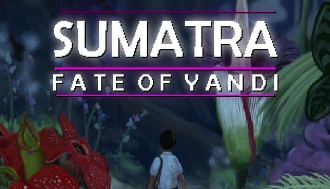 Sumatra: Fate of Yandi Free PC Download