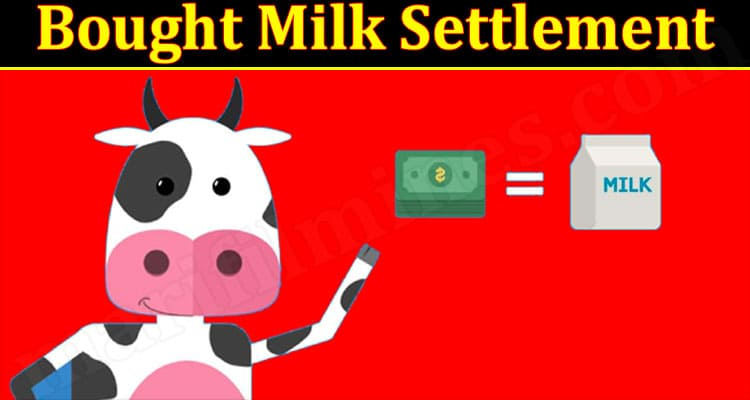 Bought Milk Settlement 2021 - (September) Know The Exciting Details!