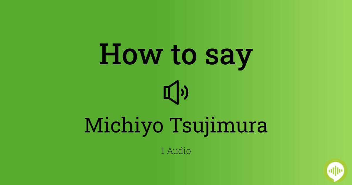 Michiyo Tsujimura Pronunciation (September) Read Now!