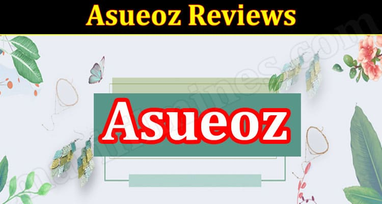 Is Asueoz Legit (October 2021) Know The Complete Details!