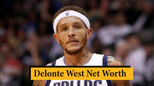 Net Worth Delonte West 2021 (October 2021) Know The Exciting Details!