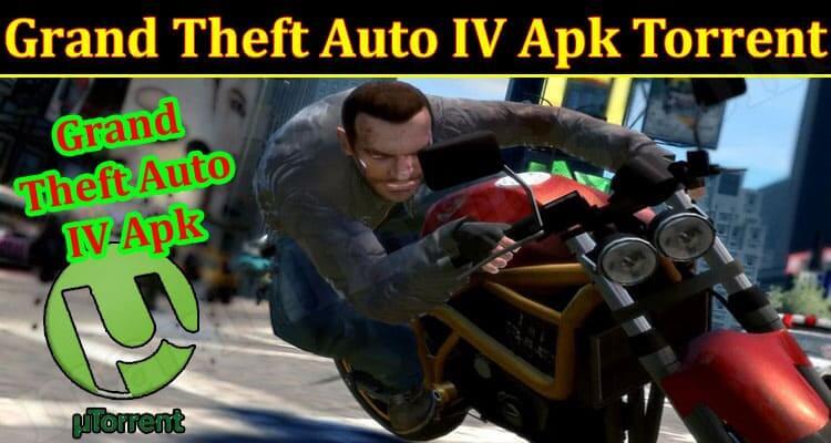 Grand Theft Auto IV Apk Torrent (October 2021) Get Deep Insight!