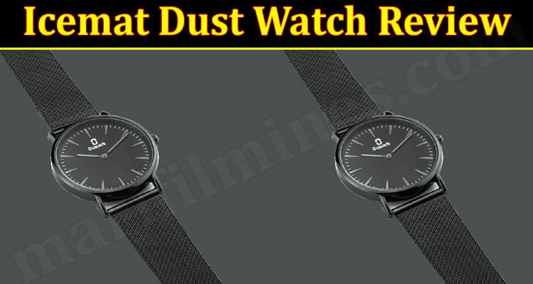 Icemat Dust Watch Review (October 2021) Is This Legit Item?