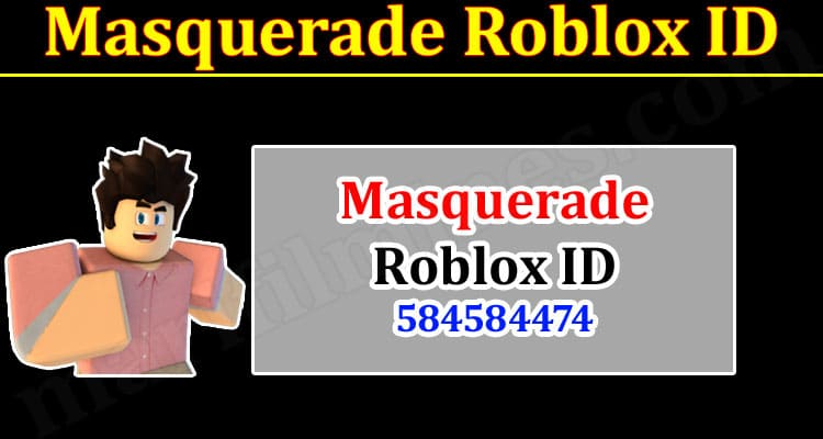 Masquerade Roblox ID (October 2021) Know The Exciting Details!